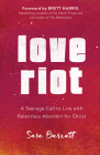 Love Riot: A Teenage Call to Live with Relentless Abandon for Christ Cover Image