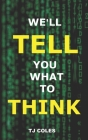 We'll Tell You What to Think: Wikipedia, Propaganda and the Making of Liberal Consensus Cover Image