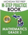 MICHIGAN TEST PREP M-STEP Practice Book Mathematics Grade 3: Practice and Preparation for the M-STEP Mathematics Assessments Cover Image