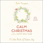 Calm Christmas and a Happy New Year: A Little Book of Festive Joy Cover Image