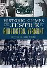 Historic Crimes and Justice in Burlington, Vermont Cover Image