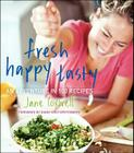 Fresh Happy Tasty: An Adventure in 100 Recipes Cover Image