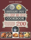 Instant Pot Duo Crisp Air Fryer Cookbook: 200 Widely Detailed Recipes for Beginners. Learn How to Master Your Instant Pot and Prepare Perfect Crunchy Cover Image