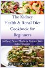 The Kidney Health and Renal Diet Cookbook for Beginners: 50 Hand Picked Meals for Patients With Kidney Disease Cover Image