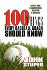 100 Things Every Baseball Coach Should Know: Helpful Tips Garnered from a Lifetime in Baseball Cover Image