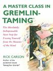 A Master Class in Gremlin-Taming: The Absolutely Indispensable Next Step for Freeing Yourself from the Monster of the Mind Cover Image