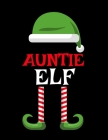 Auntie Elf: Funny Saying Christmas Composition Notebook For Aunts From Niece & Nephew - 8.5x11, 120 Pages - The Sarcastic Sibling Cover Image