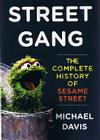 Street Gang: The Complete History of Sesame Street Cover Image
