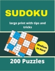SUDOKU large print with tips and tricks 200 puzzles medium to hard: 4 Puzzle Per Page Medium & Hard Large Print Puzzle Book For Adults with solutions Cover Image