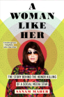 A Woman Like Her: The Story Behind the Honor Killing of a Social Media Star Cover Image