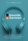 Sounds German: Popular Music in Postwar Germany at the Crossroads of the National and Transnational Cover Image