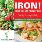Iron! Foods That Give You Daily Iron - Healthy Eating for Kids - Children's Diet & Nutrition Books Cover Image