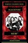 Blackpink Famous Coloring Book: Whole Mind Regeneration and Untamed Stress Relief Coloring Book for Adults Cover Image