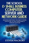 The School and Small Business Computer, Server and Network Guide: The easy to understand guide covering configuration, recommendations, and specificat Cover Image