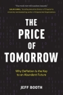 The Price of Tomorrow: Why Deflation is the Key to an Abundant Future Cover Image