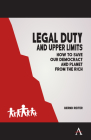 Legal Duty and Upper Limits: How to Save our Democracy and Planet from the Rich Cover Image