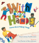 With My Hands: Poems About Making Things Cover Image