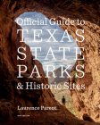 Official Guide to Texas State Parks and Historic Sites: New Edition Cover Image