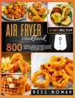 Air Fryer Cookbook: 800 succulent, crispy and crunchy recipes, easy to prepare for your air fryer. Make your taste buds and those of your Cover Image