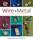 Wire + Metal: 30 Easy Metalsmithing Designs Cover Image