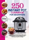 Instant Pot Cookbook for Beginners: 250 Healthy and Easy Perfectly Portioned Mini Instant Pot Recipes for Your 3-Quart Models Instant Pot Pressure Coo Cover Image