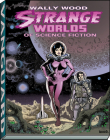Wally Wood: Strange Worlds of Science Fiction (Vanguard Wally Wood Classics) Cover Image