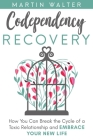 Codependency Recovery: How You Can Break the Cycle of a Toxic Relationship and Embrace Your New Life, Your Way To Become More Independent, Le Cover Image
