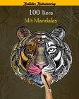 100 Tiere mit Mandalas: Malbuch für Erwachsene, Über 100 erstaunliche Mandala-Tiere, die Stress abbauen (Löwen, Katzen, Hunde, Elefanten, Fisc Cover Image