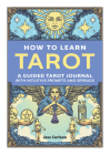 How to Learn Tarot: A Guided Tarot Journal with Intuitive Prompts and Spreads Cover Image