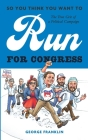 So You Think You Want to Run for Congress: The True Grit of a Political Campaign Cover Image