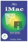 M1 iMAC USER GUIDE: The Ultimate Step By Step Technical Manual For Beginners And Seniors To Master Apple's New 24-Inch iMac Model With Tip Cover Image