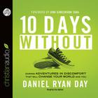 Ten Days Without: Daring Adventures in Discomfort That Will Change Your World and You Cover Image
