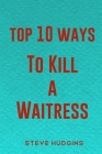 Top 10 Ways To Kill A Waitress Cover Image