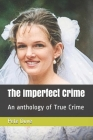 The Imperfect Crime: An anthology of True Crime Cover Image