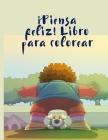 ¡Piensa feliz! Libro para colorear: manualidades, patrones, colores para niños 61 actividades artísticas lúdicas con robots, números 1-10, circo, niño Cover Image
