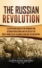 The Russian Revolution: A Captivating Guide to the February and October Revolutions and the Rise of the Soviet Union Led by Vladimir Lenin and Cover Image