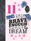 11 And Brave Enough To Dream: Cheerleading Gift For Girls Age 11 Years Old - Cheerleader Art Sketchbook Sketchpad Activity Book For Kids To Draw And Cover Image