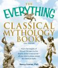 The Everything Classical Mythology Book: From the heights of Mount Olympus to the depths of the Underworld - all you need to know about the classical myths (Everything®) Cover Image