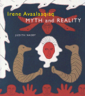 Irene Avaalaaqiaq: Myth and Reality Cover Image