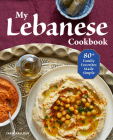 My Lebanese Cookbook: 80+ Family Favorites Made Simple Cover Image