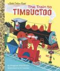 The Train to Timbuctoo (Little Golden Book) Cover Image