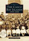 The: Casco Bay Islands: 1850-2000 (Images of America (Arcadia Publishing)) Cover Image