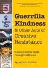 Guerrilla Kindness and Other Acts of Creative Resistance: Making a Better World Through Craftivism (Knitting Patterns, Embroidery, Subversive and Sass Cover Image