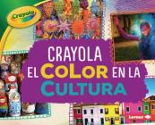 Crayola (R) El Color En La Cultura (Crayola (R) Color in Culture) Cover Image