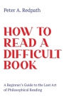 How to Read a Difficult Book: A Beginner's Guide to the Lost Art of Philosophical Reading Cover Image