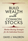Build Wealth With Common Stocks: Market-Beating Strategies for the Individual Investor Cover Image