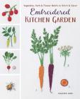 Embroidered Kitchen Garden: Vegetable, Herb & Flower Motifs to Stitch & Savor Cover Image