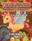 Thanksgiving Magical Unicorn Coloring Book for Kids Ages 9-12: A Magical Thanksgiving Unicorn Coloring Activity Book For Girls And Anyone Who Loves Un Cover Image