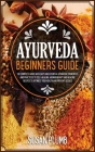Ayurveda Healing Cookbook for Beginners: Discover Indian Natural Remedies to Manage Diseases. 45+ Recipes to Boost Immune Defenses. Cover Image