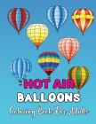 Hot Air Balloons Coloring Book For Adults: Fun And Easy Hot Air Ballon Coloring Book For Adults Featuring 30 Images To Color the Page . Cover Image